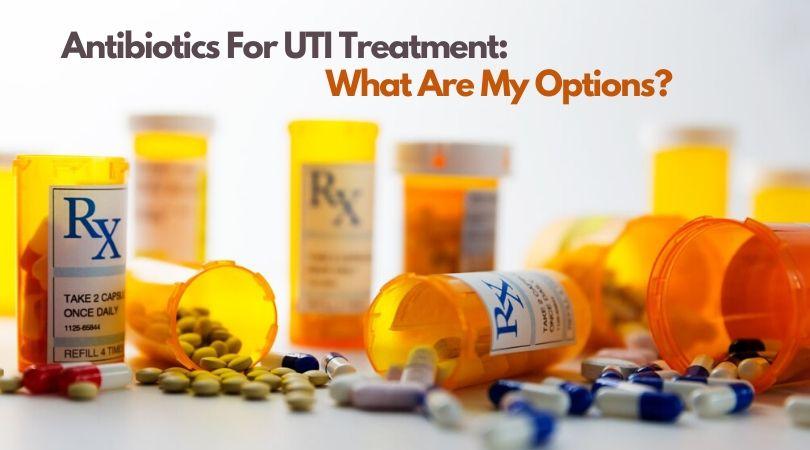 Antibiotics For UTI Treatment_ What Are My Options_