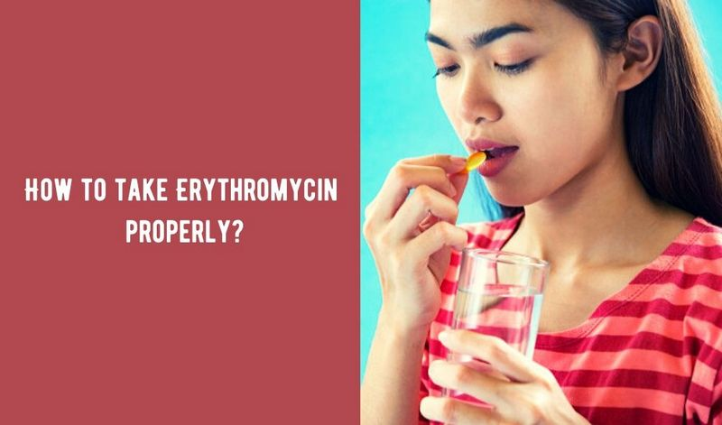 How to take Erythromycinproperly